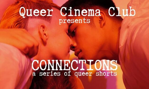 Queer Cinema Club presents Connections: a series of queer shorts