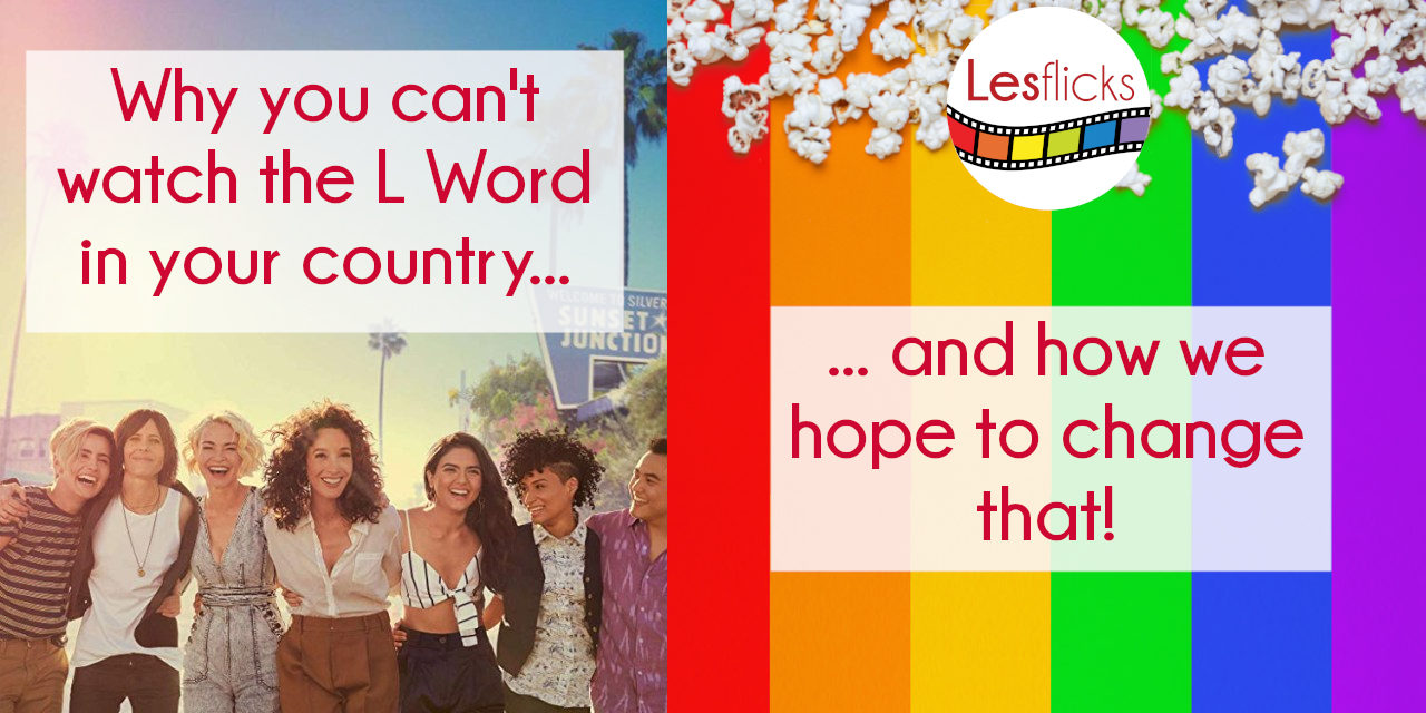 Why you can't watch the L Word in your country… and how we hope to change that