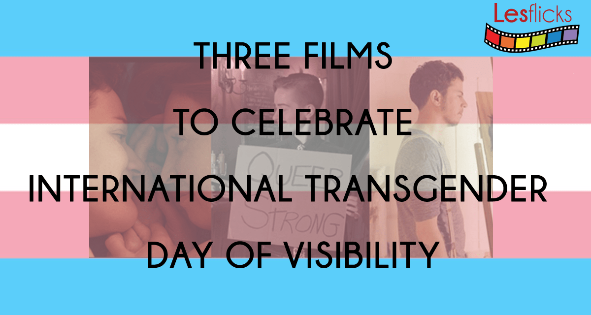 3 Films to Celebrate Transgender Day of Visibility