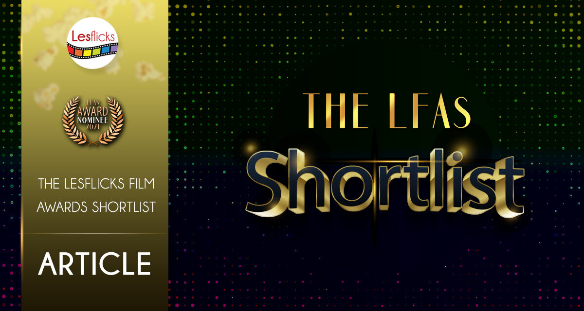 The LesFlicks Film Awards 2021 – shortlist