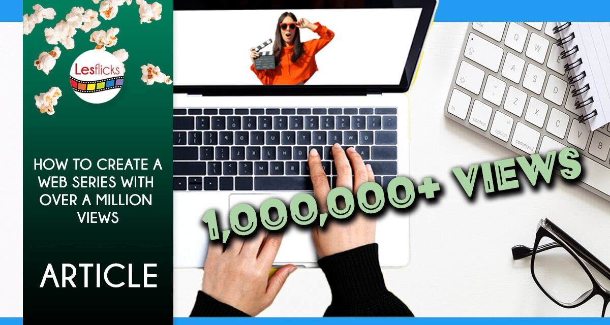 How to Create a Web series with Over a Million Views